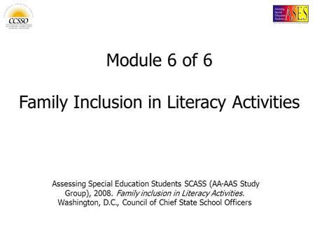 Assessing Special Education Students SCASS (AA-AAS Study Group), 2008. Family inclusion in Literacy Activities. Washington, D.C., Council of Chief State.