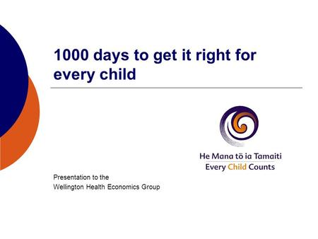 1000 days to get it right for every child Presentation to the Wellington Health Economics Group.