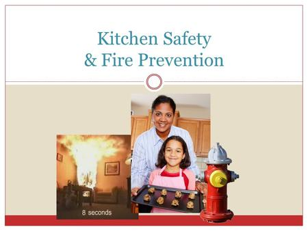 Kitchen Safety & Fire Prevention. Fire & Burn Prevention – in the Kitchen Cooking is the leading cause of home fires in the United States Be Safe! Don't.