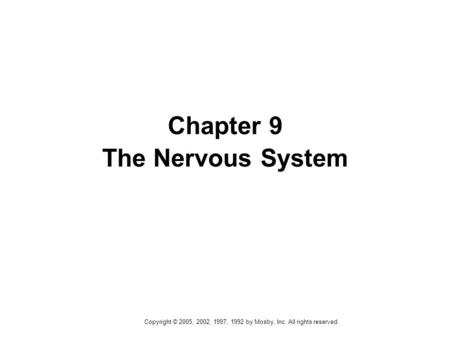 Copyright © 2005, 2002, 1997, 1992 by Mosby, Inc. All rights reserved. Chapter 9 The Nervous System.