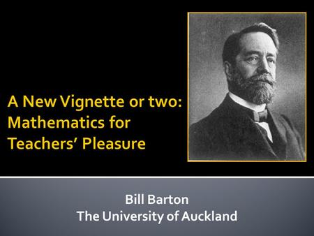 Bill Barton The University of Auckland. … seeks to speak to teachers about the mathematics that they deal with on a daily basis.