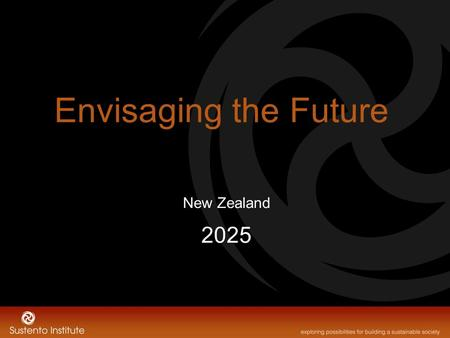 Envisaging the Future New Zealand 2025. The Present Debt Based Monetary System Severe Inequality Major Environmental Stresses Child poverty Low Wage Economy.
