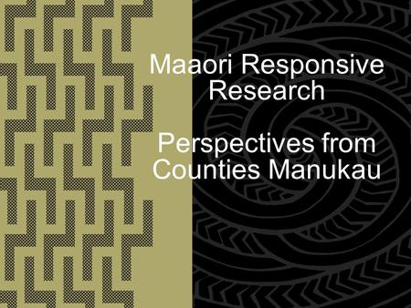 Maaori Responsive Research Perspectives from Counties Manukau.