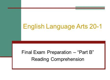 "English Language Arts 20-1 Final Exam Preparation – ""Part B"" Reading Comprehension."
