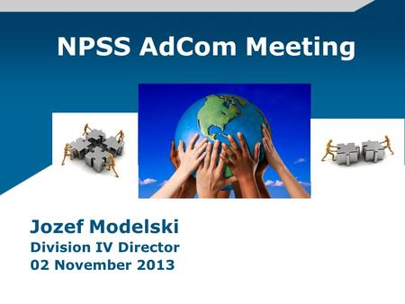 NPSS AdCom Meeting Jozef Modelski Division IV Director 02 November 2013.