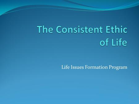 Life Issues Formation Program. What is the consistent ethic of life? Theologian Kenneth Overberg, SJ explains it this way: A comprehensive ethical system.