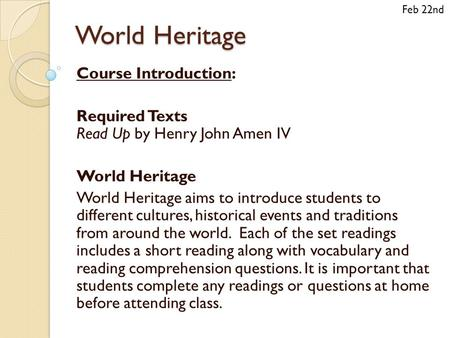 World Heritage Course Introduction: Required Texts Read Up by Henry John Amen IV World Heritage World Heritage aims to introduce students to different.