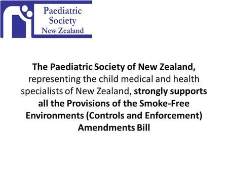 The Paediatric Society of New Zealand, representing the child medical and health specialists of New Zealand, strongly supports all the Provisions of the.