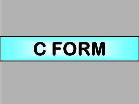 C FORM. BRIEF OVERVIEW  DECLARATION IN C FORM  TYPES OF C FORM  CONTENTS OF C FORM  CST RATES  C FORM PREPARATION  PROCEDURE IN CASE OF LOSS OF.