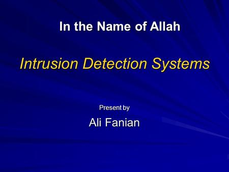 Intrusion Detection Systems Present by Ali Fanian In the Name of Allah.
