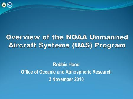 Robbie Hood Office of Oceanic and Atmospheric Research 3 November 2010.