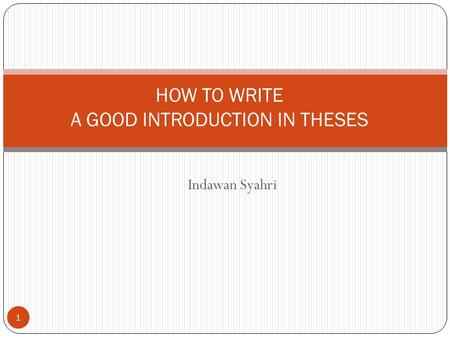 Indawan Syahri 1 HOW TO WRITE A GOOD INTRODUCTION IN THESES.
