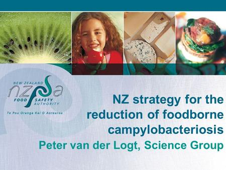 NZ strategy for the reduction of foodborne campylobacteriosis Peter van der Logt, Science Group.