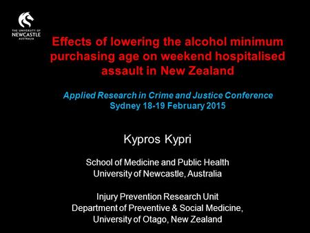 Kypros Kypri School of Medicine and Public Health University of Newcastle, Australia Injury Prevention Research Unit Department of Preventive & Social.