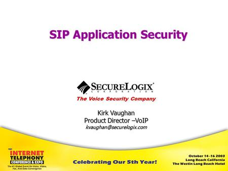 The Voice Security Company Kirk Vaughan Product Director –VoIP SIP Application Security.