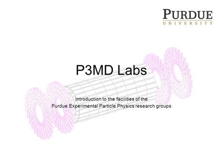 P3MD Labs Introduction to the facilities of the Purdue Experimental Particle Physics research groups.