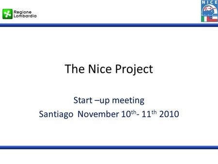 The Nice Project Start –up meeting Santiago November 10 th - 11 th 2010.