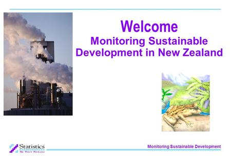 Monitoring Sustainable Development Welcome Monitoring Sustainable Development in New Zealand.