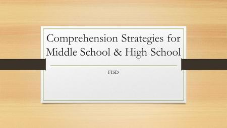 Comprehension Strategies for Middle School & High School FISD.