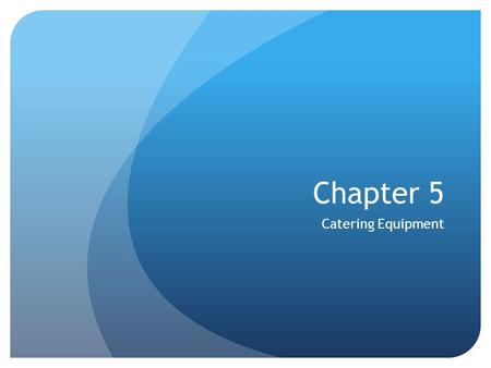 Chapter 5 Catering Equipment. Determining Equipment Needs Millions of dollars are wasted each year by inexperienced operators Most start up catering companies.