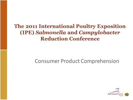 The 2011 International Poultry Exposition (IPE) Salmonella and Campylobacter Reduction Conference Consumer Product Comprehension.