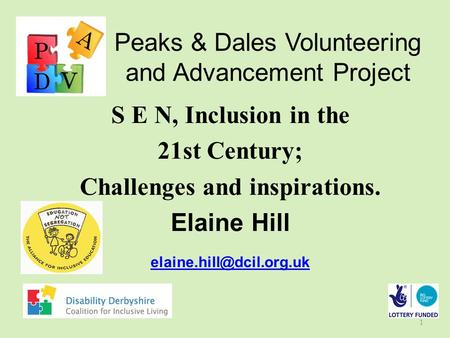 Peaks & Dales Volunteering and Advancement Project S E N, Inclusion in the 21st Century; Challenges and inspirations. Elaine Hill
