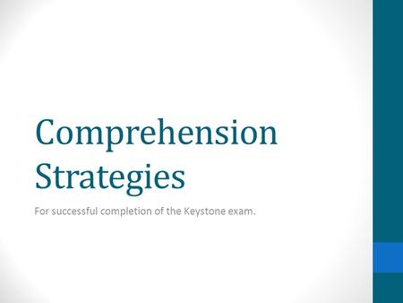 Comprehension Strategies For successful completion of the Keystone exam.