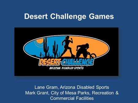 Desert Challenge Games Lane Gram, Arizona Disabled Sports Mark Grant, City of Mesa Parks, Recreation & Commercial Facilities.