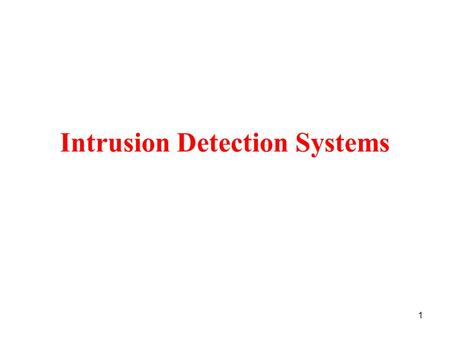 1 Intrusion Detection Systems. 2 Intrusion Detection Intrusion is any use or attempted use of a system that exceeds authentication limits Intrusions are.