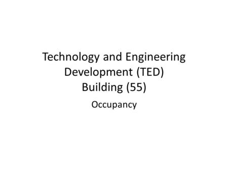 Technology and Engineering Development (TED) Building (55) Occupancy.