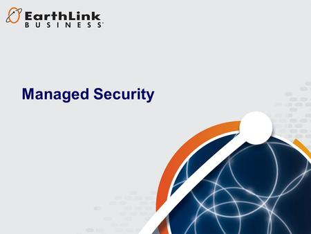 1 Managed Security. 2 Managed Security provides a comprehensive suite of security services to manage and protect your network assets –Managed Firewall.