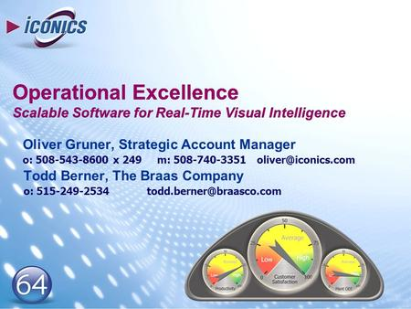 Operational Excellence Scalable Software for Real-Time Visual <strong>Intelligence</strong> Oliver Gruner, Strategic Account Manager o: 508-543-8600 x 249 m: 508-740-3351.