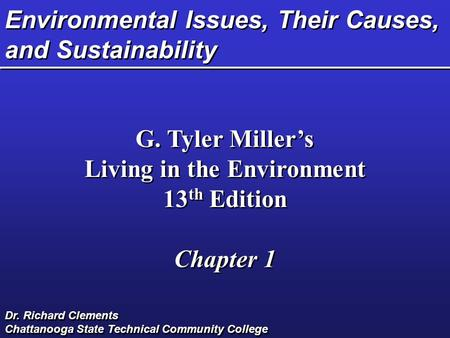 Environmental Issues, Their Causes, and Sustainability G. Tyler Miller's Living in the Environment 13 th Edition Chapter 1 G. Tyler Miller's Living in.