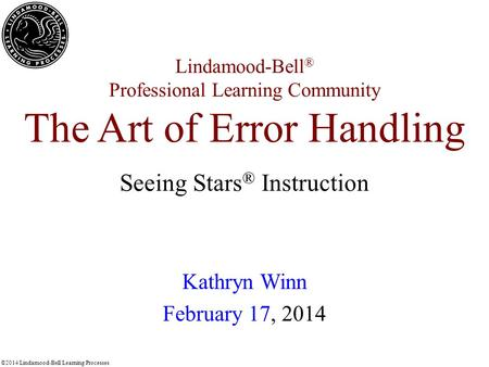 ©2014 Lindamood-Bell Learning Processes Lindamood-Bell ® Professional Learning Community The Art of Error Handling Kathryn Winn February 17, 2014 Seeing.