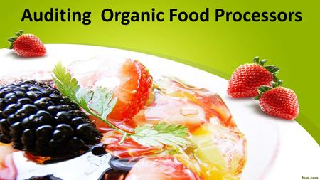 Auditing Organic Food Processors. Presented By: Maida Asif (16 – 21010) Muhammad Shahid (16 – 21004) Fatima Sajid (16 – 21018) Course: Public Health and.