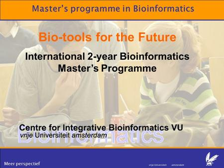 Meer perspectief Master's programme in Bioinformatics Bio-tools for the Future International 2-year Bioinformatics Master's Programme.