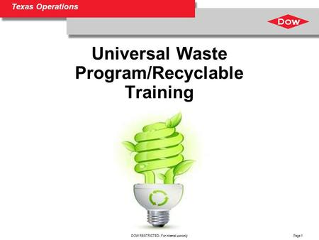 Texas Operations Page 1 Universal Waste Program/Recyclable Training DOW RESTRICTED - For internal use only.