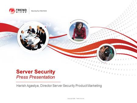 Copyright 2009 Trend Micro Inc. Harish Agastya, Director Server Security Product Marketing Server Security Press Presentation.