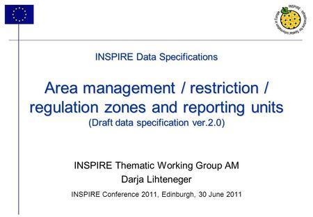 1 INSPIRE Data Specifications Area management / restriction / regulation zones and reporting units (Draft data specification ver.2.0) INSPIRE Thematic.