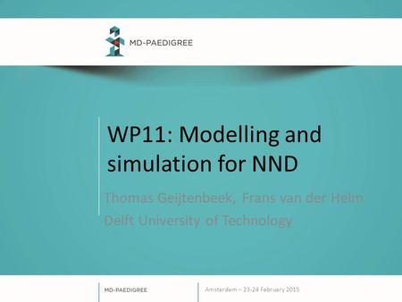 WP11: Modelling and simulation for NND Thomas Geijtenbeek, Frans van der Helm Delft University of Technology Amsterdam – 23-24 February 2015.