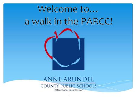 1 Instructional Data Division. 2 3 Outcome Outcome: Participants will be able to: understand PARCC's historical context define PARCC's components communicate.