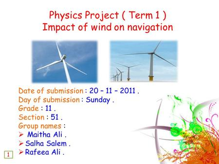 Date of submission : 20 – 11 – 2011. Day of submission : Sunday. Grade : 11. Section : 51. Group names :  Maitha Ali.  Salha Salem.  Rafeea Ali. Physics.