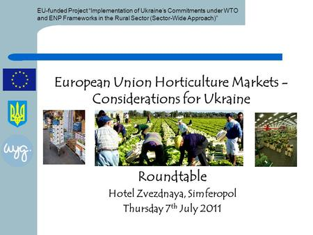 "EU-funded Project ""Implementation of Ukraine's Commitments under WTO and ENP Frameworks in the Rural Sector (Sector-Wide Approach)"" European Union Horticulture."