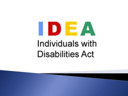  IDEA is a federal law that helps millions of children with disabilities to receive special services designed to meet their unique needs  Under IDEA.