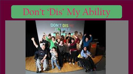 Don't 'Dis' My Ability. HELLO EVERYONE! My name is Julie Carlson, I am 19 years old. I am an advocate for people with special needs. I was born with cerebral.