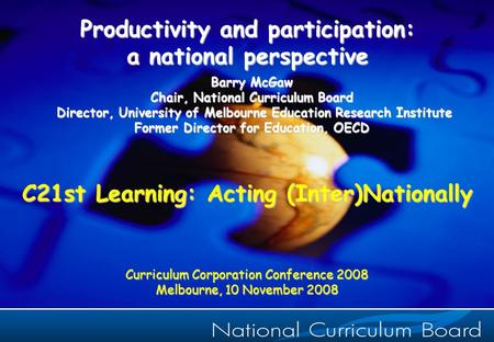 1 Productivity and participation: a national perspective Barry McGaw Chair, National Curriculum Board Director, University of Melbourne Education Research.