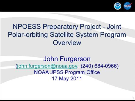 1 NPOESS Preparatory Project - Joint Polar-orbiting Satellite System Program Overview John Furgerson (240) 684-0966) NOAA JPSS.