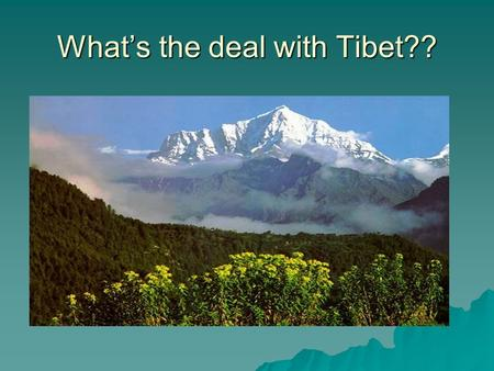 What's the deal with Tibet??. Overview  History  Current situation in Tibet  Living in Exile  Why is this featuring at Limmud Oz  Tibetan Jewish.