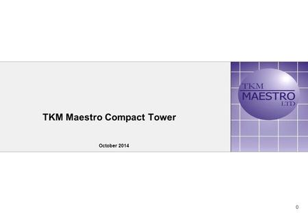 October 2014 0 TKM Maestro Compact Tower The Narative… TKM Maestro LTD. DATE 1  The Compact Site: - Completely eliminates use of Concrete in the entire.