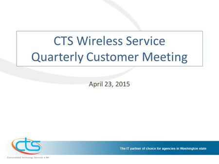 CTS Wireless Service Quarterly Customer Meeting April 23, 2015.